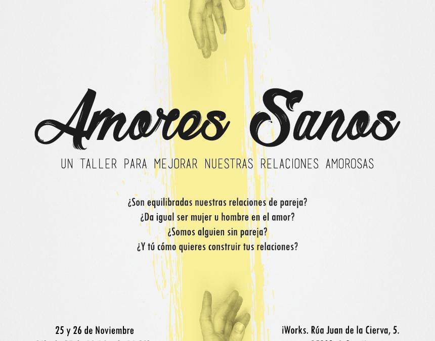 AMORES SANOS: Un taller para crear relaciones más auténticas y felices