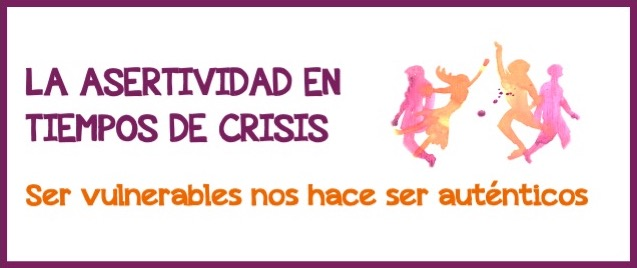 La asertividad en tiempos de crisis: atreverse a ser vulnerables